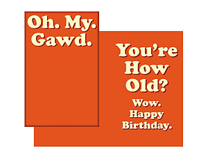 You're How Old? ~ Happy Birthday Card
